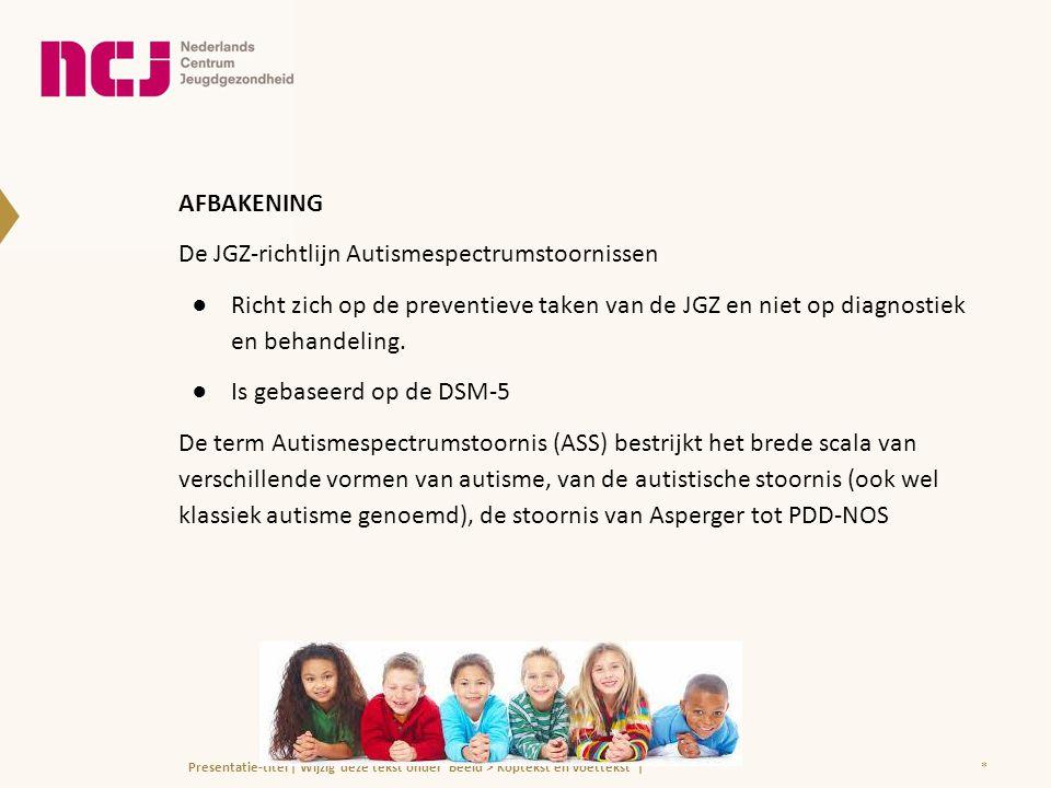 AFBAKENING De JGZ-richtlijn Autismespectrumstoornissen ●Richt zich op de preventieve taken van de JGZ en niet op diagnostiek en behandeling. ●Is gebas