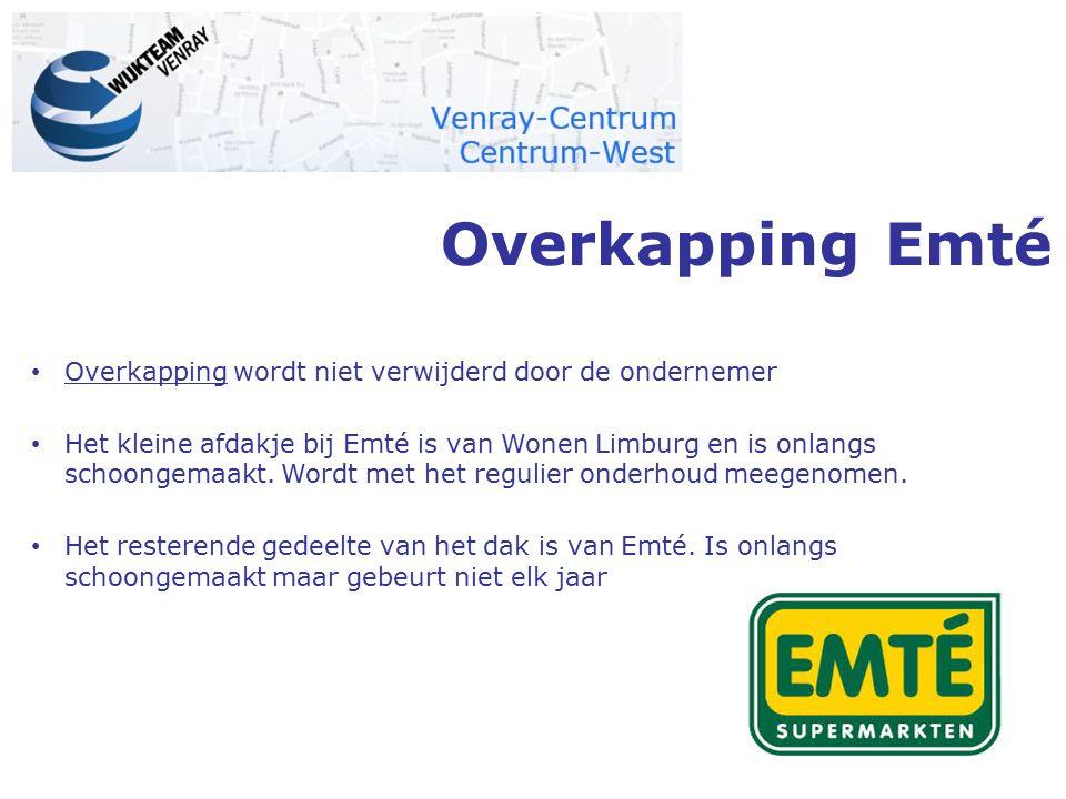 Overkapping Emté Overkapping wordt niet verwijderd door de ondernemer Het kleine afdakje bij Emté is van Wonen Limburg en is onlangs schoongemaakt. Wo