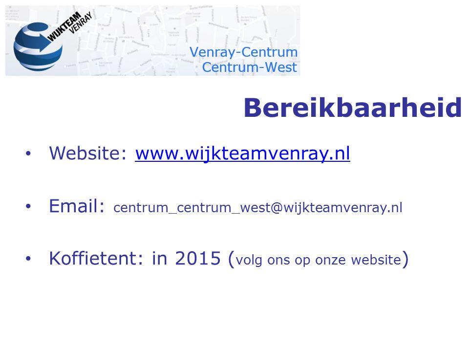 Bereikbaarheid Website: www.wijkteamvenray.nlwww.wijkteamvenray.nl Email: centrum_centrum_west@wijkteamvenray.nl Koffietent: in 2015 ( volg ons op onz