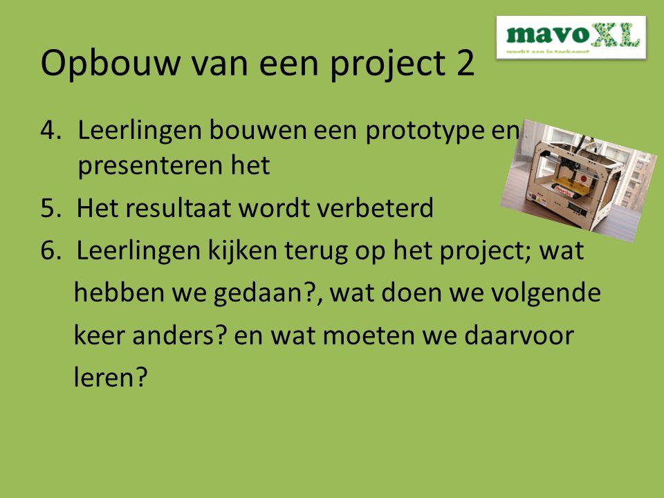 Opbouw van een project 2 4.Leerlingen bouwen een prototype en presenteren het 5.