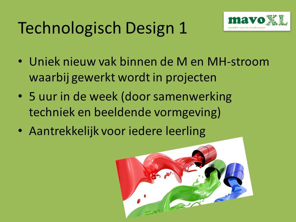 Technologisch Design 1 Uniek nieuw vak binnen de M en MH-stroom waarbij gewerkt wordt in projecten 5 uur in de week (door samenwerking techniek en beeldende vormgeving) Aantrekkelijk voor iedere leerling
