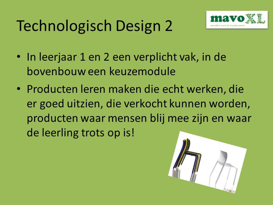 Technologisch Design 2 In leerjaar 1 en 2 een verplicht vak, in de bovenbouw een keuzemodule Producten leren maken die echt werken, die er goed uitzien, die verkocht kunnen worden, producten waar mensen blij mee zijn en waar de leerling trots op is!