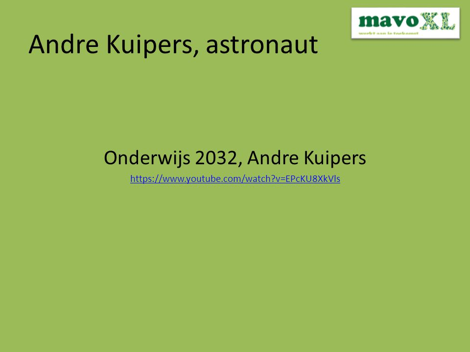 Andre Kuipers, astronaut Onderwijs 2032, Andre Kuipers https://www.youtube.com/watch?v=EPcKU8XkVls