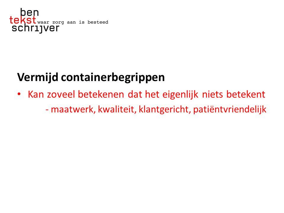Vermijd containerbegrippen Kan zoveel betekenen dat het eigenlijk niets betekent - maatwerk, kwaliteit, klantgericht, patiëntvriendelijk