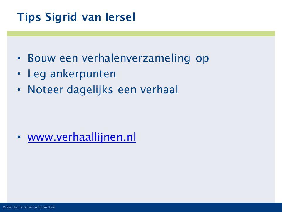 Vrije Universiteit Amsterdam Tips Sigrid van Iersel Bouw een verhalenverzameling op Leg ankerpunten Noteer dagelijks een verhaal www.verhaallijnen.nl