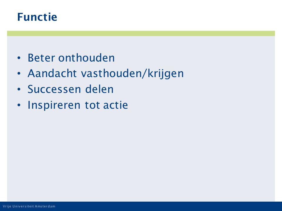 Vrije Universiteit Amsterdam Functie Beter onthouden Aandacht vasthouden/krijgen Successen delen Inspireren tot actie