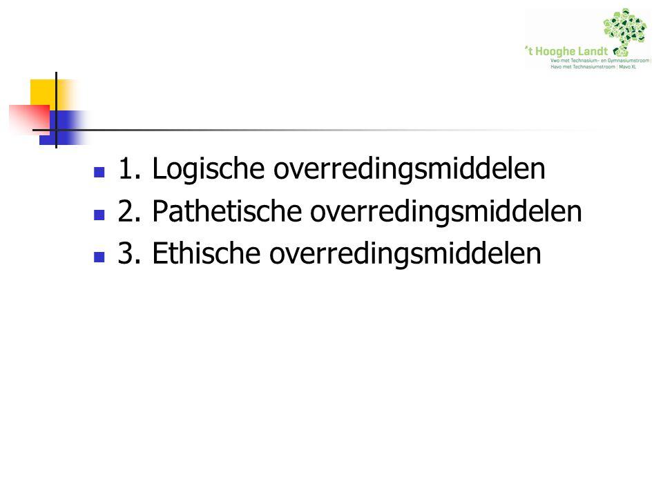 1. Logische overredingsmiddelen 2. Pathetische overredingsmiddelen 3. Ethische overredingsmiddelen