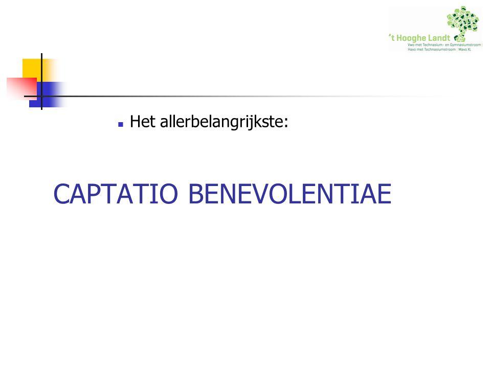 Het allerbelangrijkste: CAPTATIO BENEVOLENTIAE