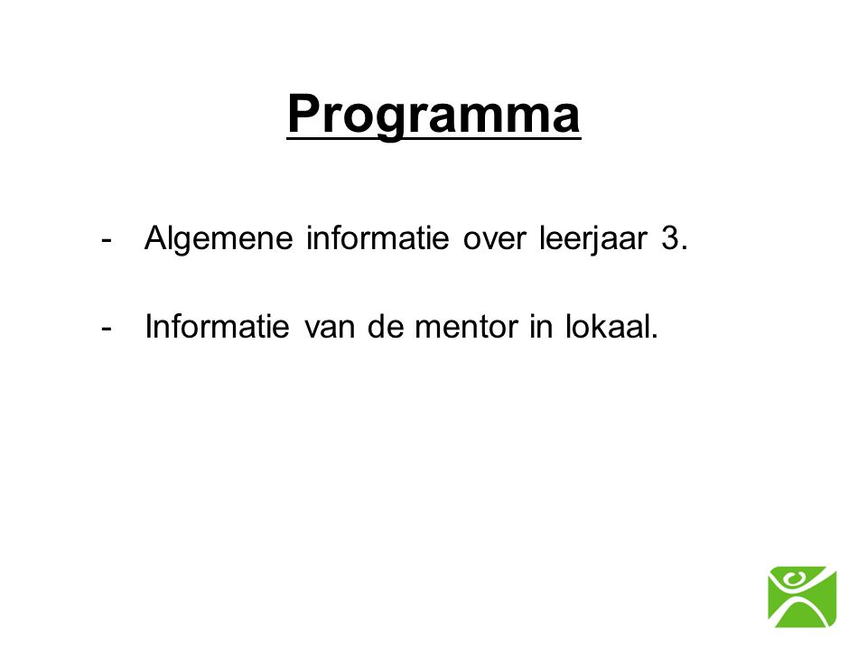 Programma -Algemene informatie over leerjaar 3. -Informatie van de mentor in lokaal.