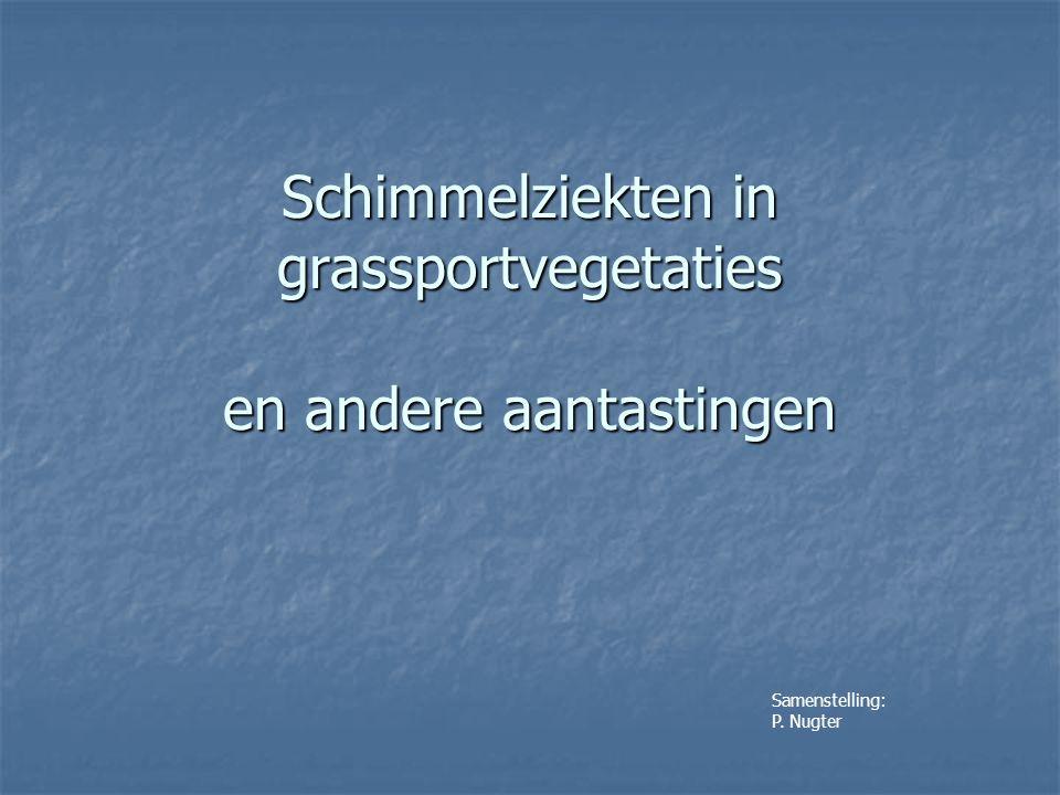 Schimmelziekten in grassportvegetaties en andere aantastingen Samenstelling: P. Nugter