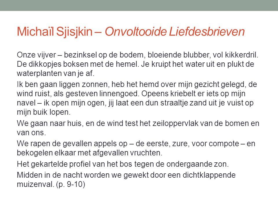 Michaïl Sjisjkin – Onvoltooide Liefdesbrieven Onze vijver – bezinksel op de bodem, bloeiende blubber, vol kikkerdril. De dikkopjes boksen met de hemel
