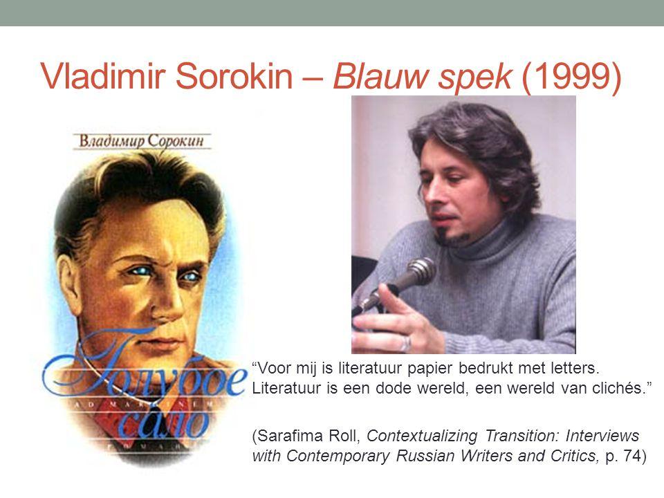 """Vladimir Sorokin – Blauw spek (1999) """"Voor mij is literatuur papier bedrukt met letters. Literatuur is een dode wereld, een wereld van clichés."""" (Sara"""