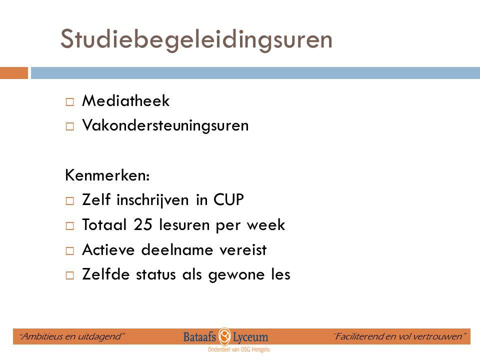 Studiebegeleidingsuren  Mediatheek  Vakondersteuningsuren Kenmerken:  Zelf inschrijven in CUP  Totaal 25 lesuren per week  Actieve deelname verei