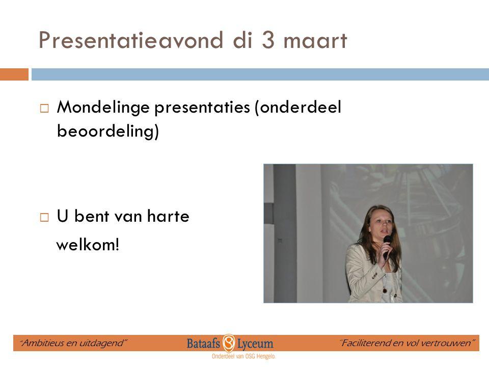 """Presentatieavond di 3 maart  Mondelinge presentaties (onderdeel beoordeling)  U bent van harte welkom! """" Ambitieus en uitdagend"""" """"Faciliterend en vo"""