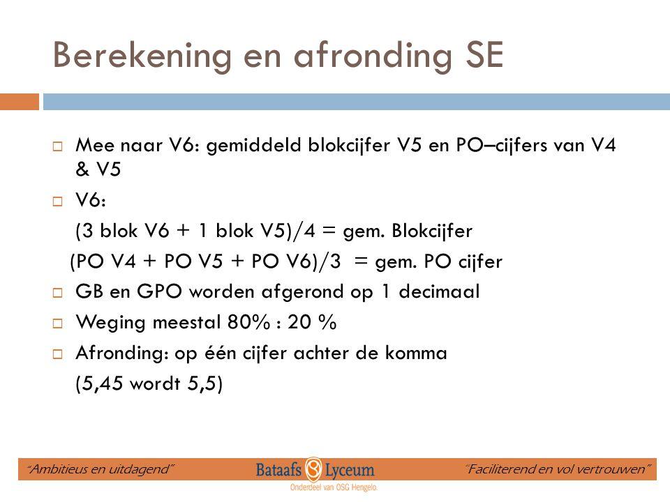 Berekening en afronding SE  Mee naar V6: gemiddeld blokcijfer V5 en PO–cijfers van V4 & V5  V6: (3 blok V6 + 1 blok V5)/4 = gem. Blokcijfer (PO V4 +