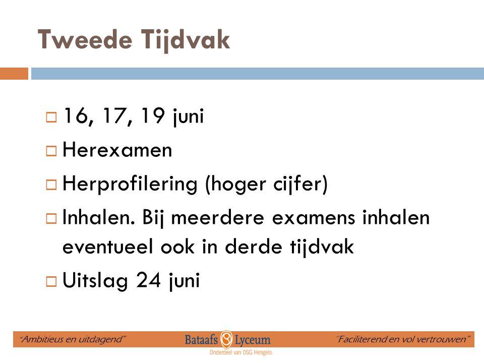 Tweede Tijdvak  16, 17, 19 juni  Herexamen  Herprofilering (hoger cijfer)  Inhalen. Bij meerdere examens inhalen eventueel ook in derde tijdvak 