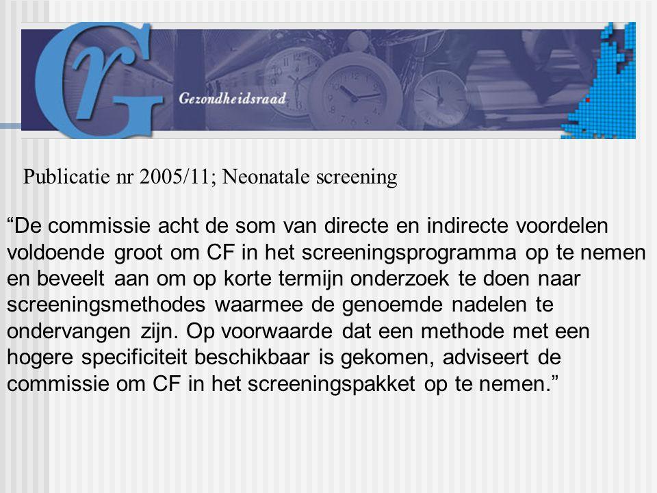 De commissie acht de som van directe en indirecte voordelen voldoende groot om CF in het screeningsprogramma op te nemen en beveelt aan om op korte termijn onderzoek te doen naar screeningsmethodes waarmee de genoemde nadelen te ondervangen zijn.