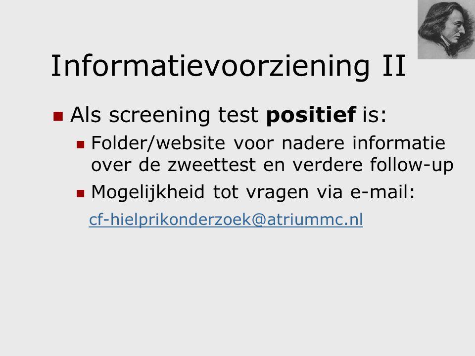 Informatievoorziening II Als screening test positief is: Folder/website voor nadere informatie over de zweettest en verdere follow-up Mogelijkheid tot vragen via e-mail: cf-hielprikonderzoek@atriummc.nl