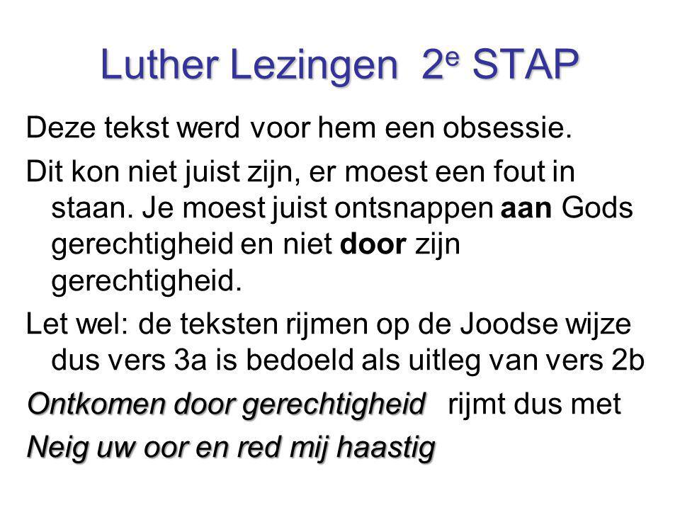 Luther Lezingen 2 e STAP Deze tekst werd voor hem een obsessie. Dit kon niet juist zijn, er moest een fout in staan. Je moest juist ontsnappen aan God