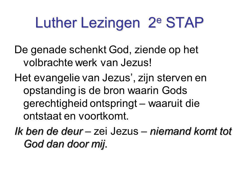 Luther Lezingen 2 e STAP De genade schenkt God, ziende op het volbrachte werk van Jezus! Het evangelie van Jezus', zijn sterven en opstanding is de br