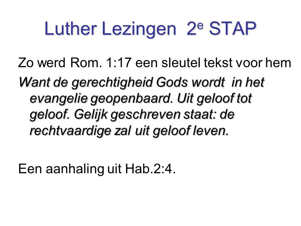 Luther Lezingen 2 e STAP Zo werd Rom. 1:17 een sleutel tekst voor hem Want de gerechtigheid Gods wordt in het evangelie geopenbaard. Uit geloof tot ge