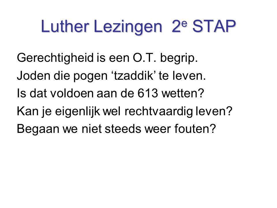 Luther Lezingen 2 e STAP Gerechtigheid is een O.T. begrip. Joden die pogen 'tzaddik' te leven. Is dat voldoen aan de 613 wetten? Kan je eigenlijk wel