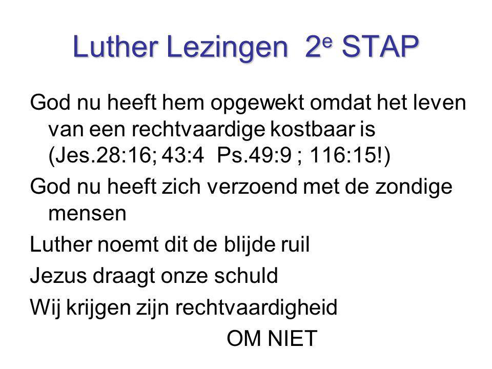 Luther Lezingen 2 e STAP God nu heeft hem opgewekt omdat het leven van een rechtvaardige kostbaar is (Jes.28:16; 43:4 Ps.49:9 ; 116:15!) God nu heeft