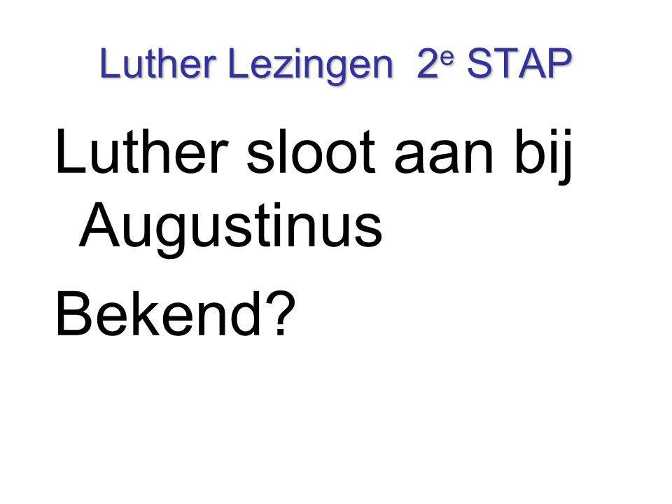 Luther Lezingen 2 e STAP Luther sloot aan bij Augustinus Bekend?