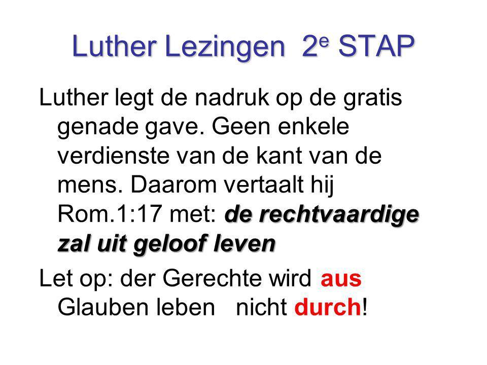 Luther Lezingen 2 e STAP de rechtvaardige zal uit geloof leven Luther legt de nadruk op de gratis genade gave. Geen enkele verdienste van de kant van