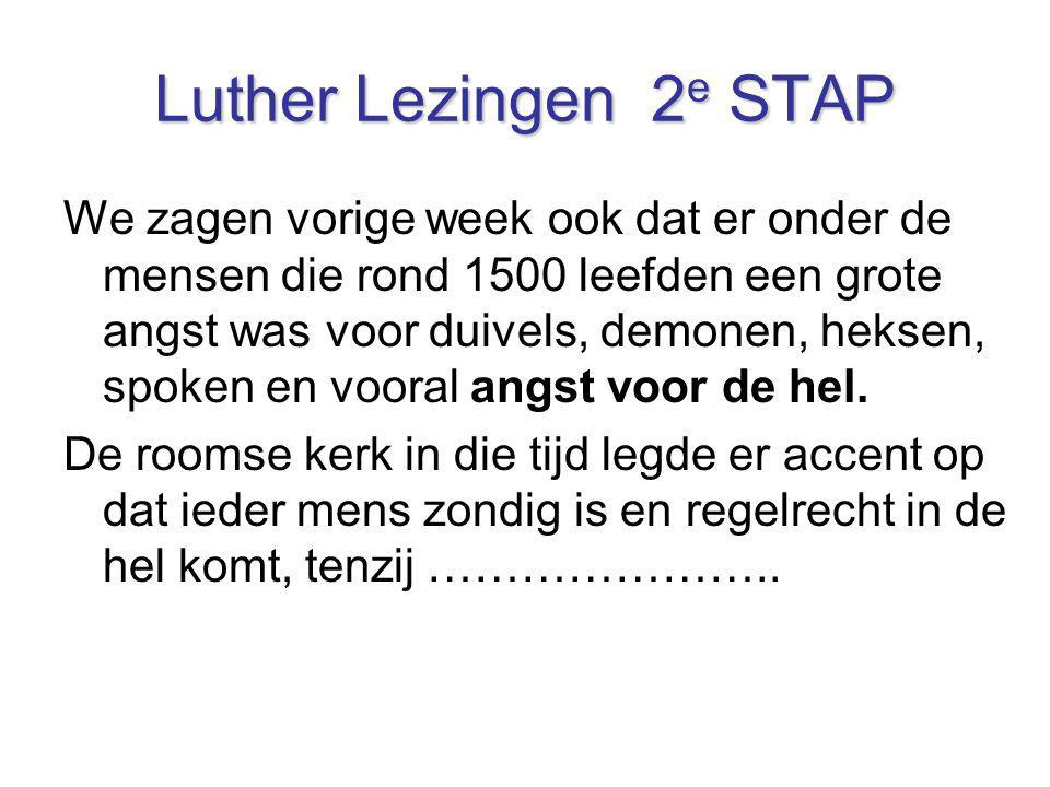 Luther Lezingen 2 e STAP We zagen vorige week ook dat er onder de mensen die rond 1500 leefden een grote angst was voor duivels, demonen, heksen, spok