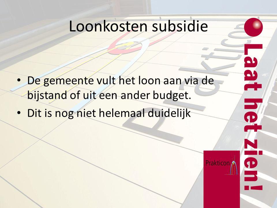 Loonkosten subsidie De gemeente vult het loon aan via de bijstand of uit een ander budget. Dit is nog niet helemaal duidelijk