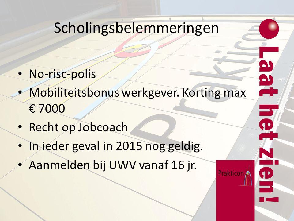 Scholingsbelemmeringen No-risc-polis Mobiliteitsbonus werkgever. Korting max € 7000 Recht op Jobcoach In ieder geval in 2015 nog geldig. Aanmelden bij