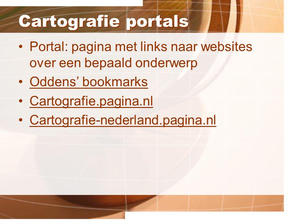Cartografie portals Portal: pagina met links naar websites over een bepaald onderwerp Oddens' bookmarks Cartografie.pagina.nl Cartografie-nederland.pagina.nl