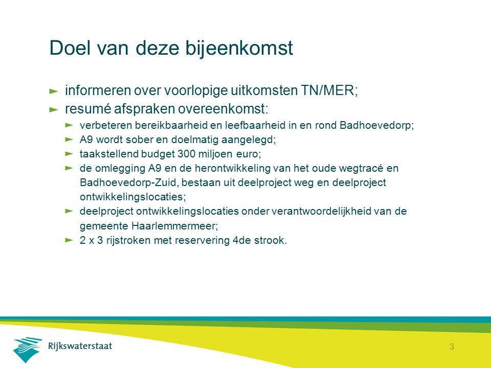 3 Doel van deze bijeenkomst informeren over voorlopige uitkomsten TN/MER; resumé afspraken overeenkomst: verbeteren bereikbaarheid en leefbaarheid in