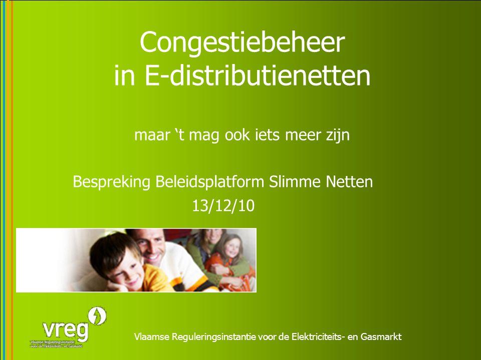 Vlaamse Reguleringsinstantie voor de Elektriciteits- en Gasmarkt Congestiebeheer in E-distributienetten maar 't mag ook iets meer zijn Bespreking Bele