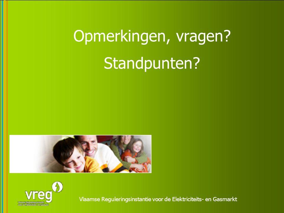 Vlaamse Reguleringsinstantie voor de Elektriciteits- en Gasmarkt Opmerkingen, vragen? Standpunten?