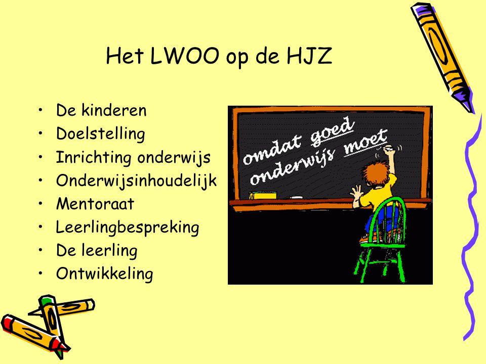 Het LWOO op de HJZ De kinderen Doelstelling Inrichting onderwijs Onderwijsinhoudelijk Mentoraat Leerlingbespreking De leerling Ontwikkeling