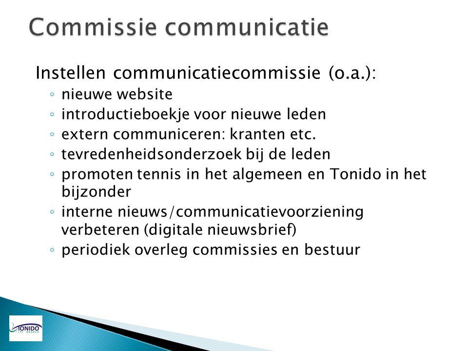 Instellen communicatiecommissie (o.a.): ◦ nieuwe website ◦ introductieboekje voor nieuwe leden ◦ extern communiceren: kranten etc. ◦ tevredenheidsonde