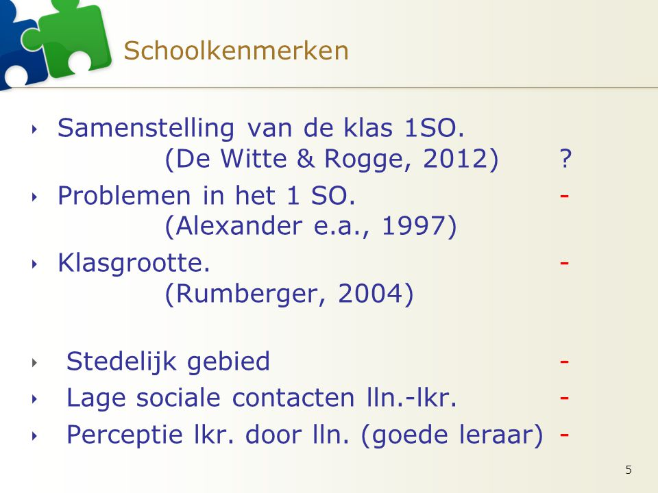 Schoolkenmerken  Samenstelling van de klas 1SO. (De Witte & Rogge, 2012).
