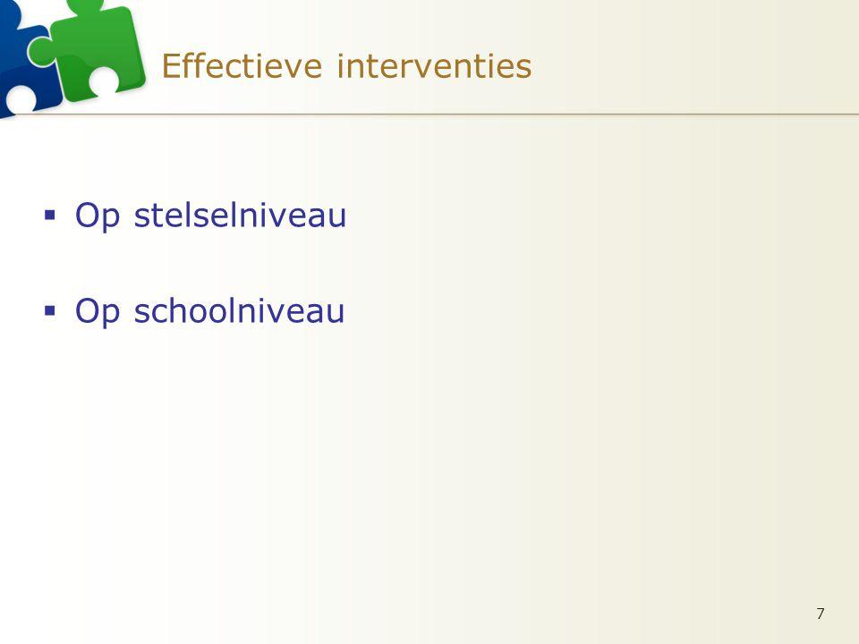 Effectieve interventies  Op stelselniveau  Op schoolniveau 7