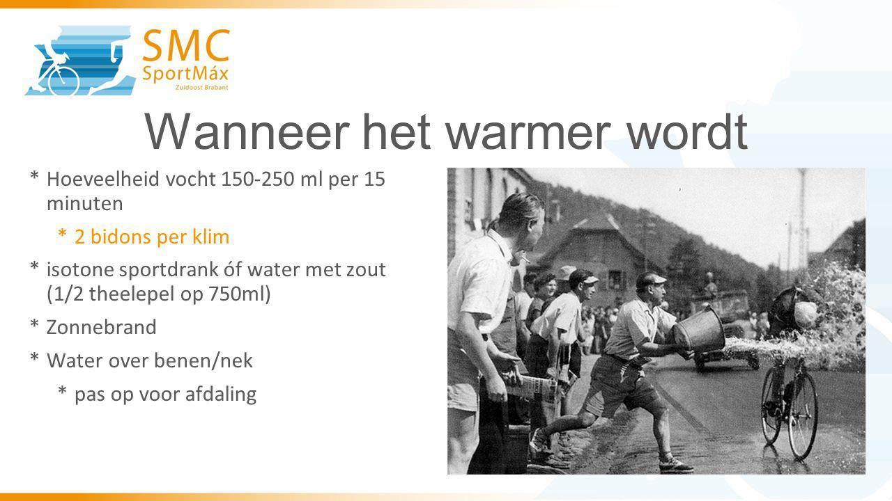 Wanneer het warmer wordt *Hoeveelheid vocht 150-250 ml per 15 minuten *2 bidons per klim *isotone sportdrank óf water met zout (1/2 theelepel op 750ml) *Zonnebrand *Water over benen/nek *pas op voor afdaling