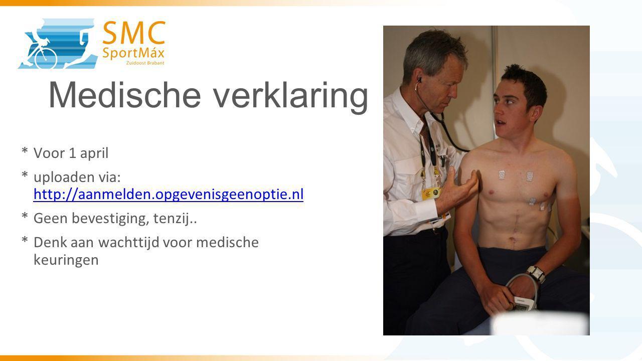 Medische verklaring *Voor 1 april *uploaden via: http://aanmelden.opgevenisgeenoptie.nl http://aanmelden.opgevenisgeenoptie.nl *Geen bevestiging, tenzij..