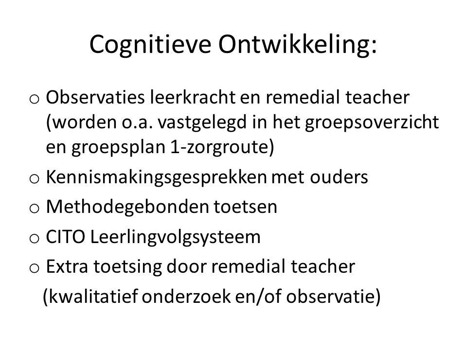 Cognitieve Ontwikkeling: o Observaties leerkracht en remedial teacher (worden o.a.