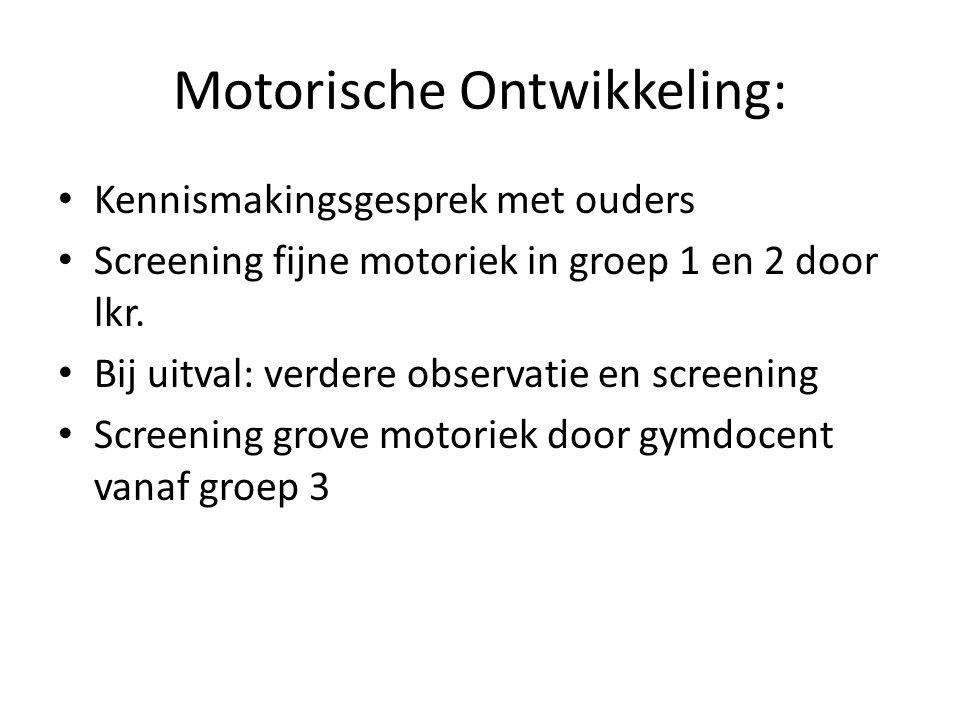 Motorische Ontwikkeling: Kennismakingsgesprek met ouders Screening fijne motoriek in groep 1 en 2 door lkr.