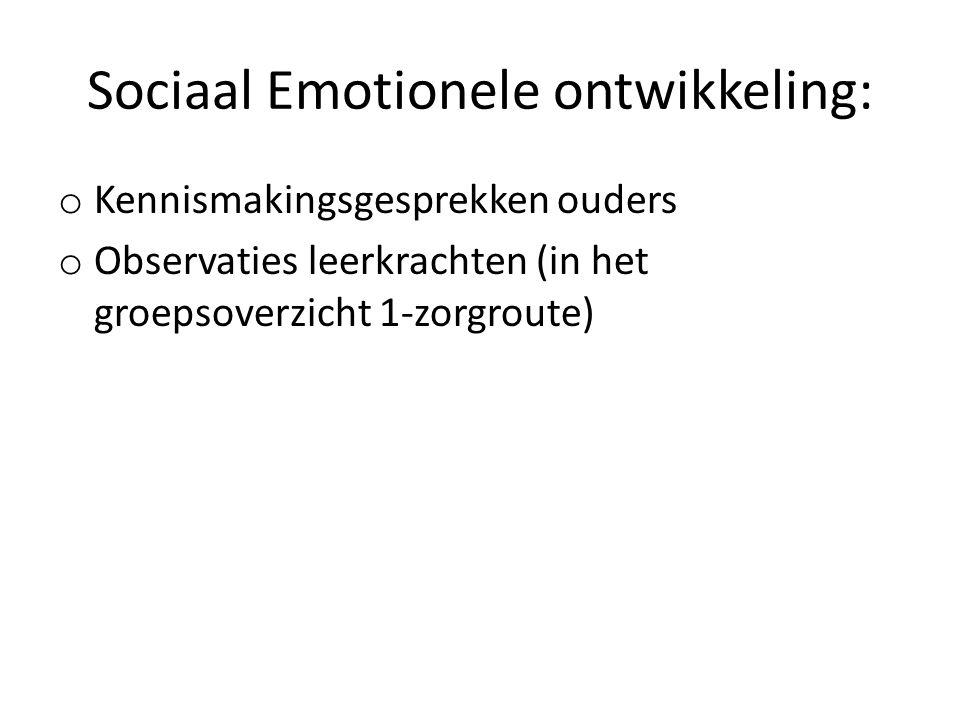 Sociaal Emotionele ontwikkeling: o Kennismakingsgesprekken ouders o Observaties leerkrachten (in het groepsoverzicht 1-zorgroute)