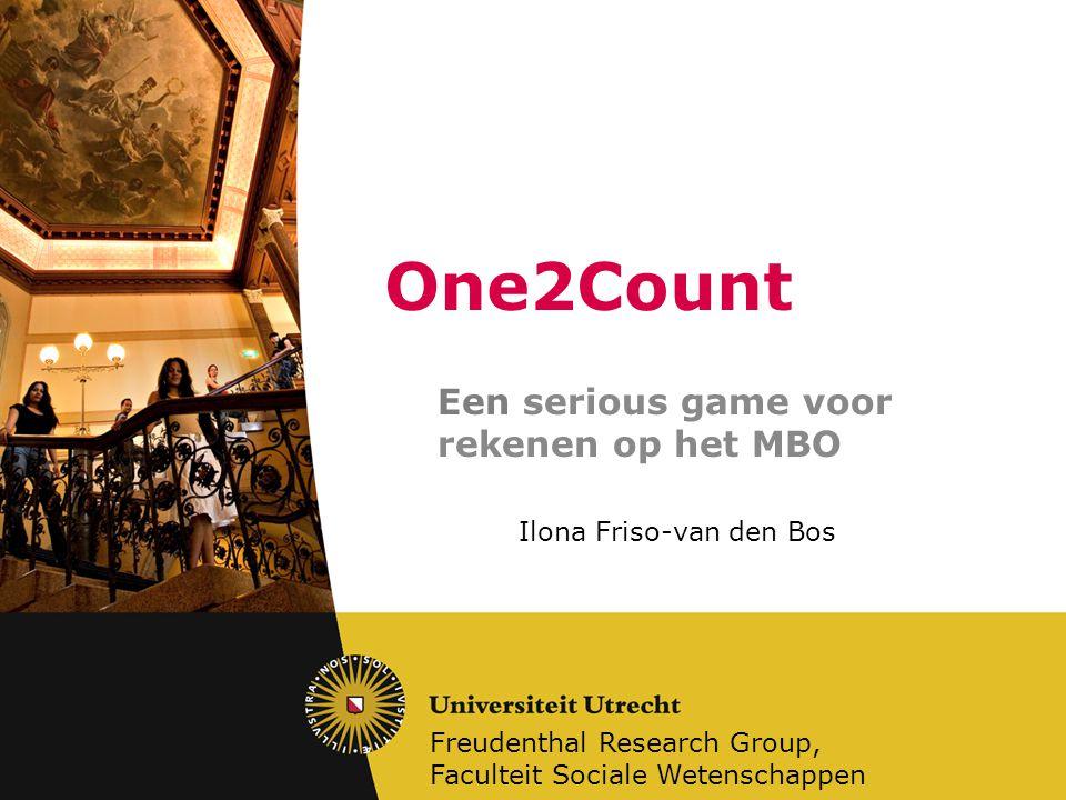 One2Count Een serious game voor rekenen op het MBO Freudenthal Research Group, Faculteit Sociale Wetenschappen Ilona Friso-van den Bos