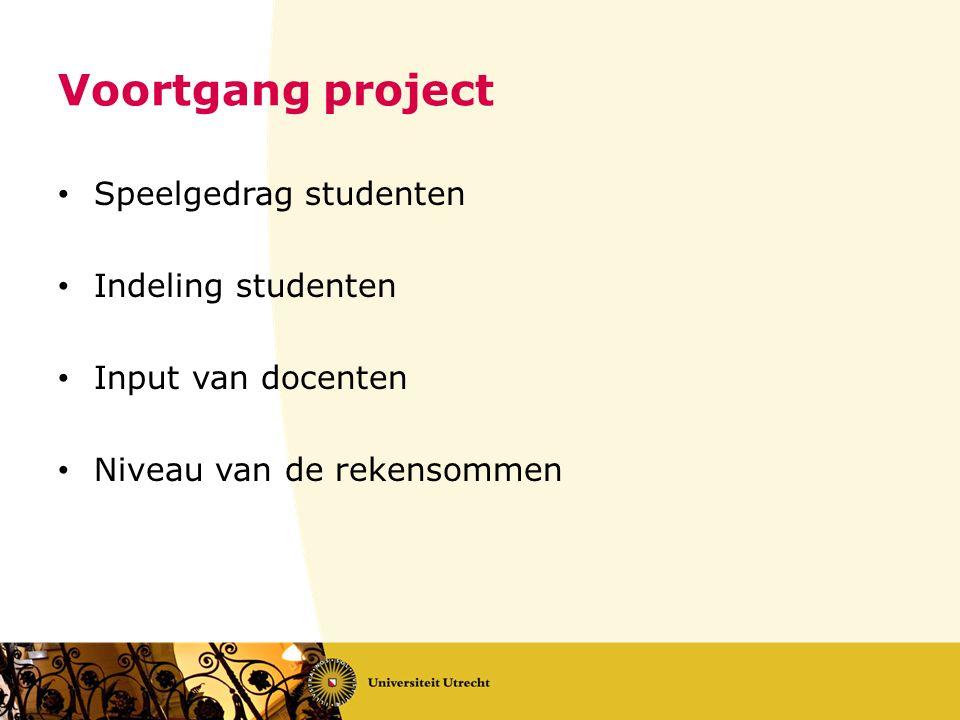 Voortgang project Speelgedrag studenten Indeling studenten Input van docenten Niveau van de rekensommen