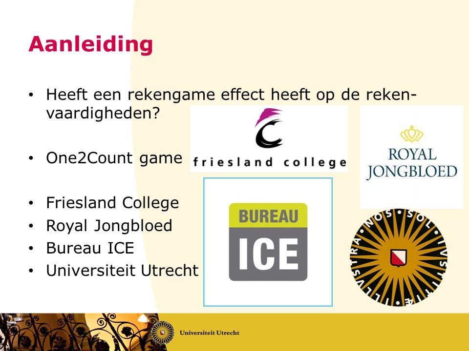 Aanleiding Heeft een rekengame effect heeft op de reken- vaardigheden? One2Count game Friesland College Royal Jongbloed Bureau ICE Universiteit Utrech