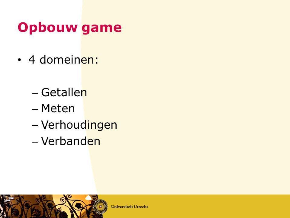 Opbouw game 4 domeinen: – Getallen – Meten – Verhoudingen – Verbanden