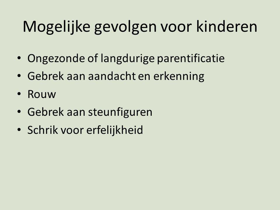 Mogelijke gevolgen voor kinderen Ongezonde of langdurige parentificatie Gebrek aan aandacht en erkenning Rouw Gebrek aan steunfiguren Schrik voor erfe
